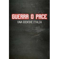 Guerra o pace. Una giovine Italia.